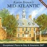 Karen Brown's Mid-Atlantic, 2007: Exceptional Places to Stay & Itineraries (Karen Brown's Mid-Atlantic: Exceptional Places to Stay & Itineraries)