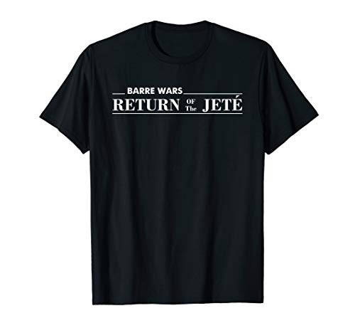 Barre Return of The Jete Ballet Ballerina Joke Quote T-Shirt