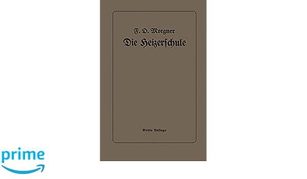 Die Heizerschule: Vorträge über die Bedienung und die Einrichtung ...