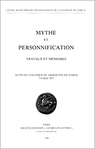 Mythe et personnification. Travaux et mémoires par Jacqueline Duchemin