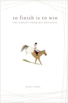 Book To Finish Is to Win: One Woman's Riding Adventures