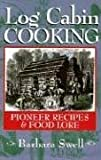 Log Cabin Cooking, Barbara Swell, 1883206251