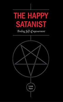 The Happy Satanist: Finding Self-Empowerment by [Starr, Lilith]