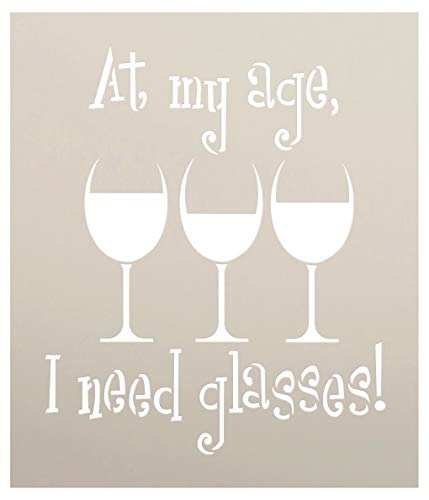 At My Age I Need Glasses Stencil by StudioR12 | Wine Themed Word Art - Reusable Mylar Template | Painting, Chalk, Mixed Media | Use for Crafting, DIY Home Decor - STCL1315 (12 x 14)