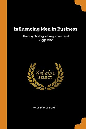Influencing Men in Business: The Psychology of Argument and Suggestion