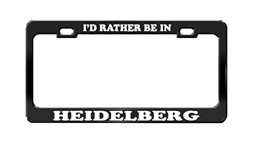 I'D RATHER BE IN HEIDELBERG Beautiful Place Black License Plate Frame
