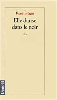 Elle danse dans le noir : récit, Frégni, René
