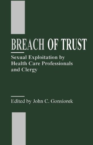 Breach Of Trust  Sexual Exploitation By Health Care Professionals And Clergy