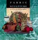 img - for Fabric Sculpture: The Step-By-Step Guide and Showcase book / textbook / text book