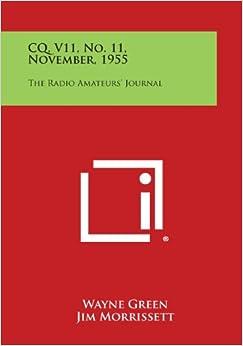 Ebook Descargar Libros Gratis Cq, V11, No. 11, November, 1955: The Radio Amateurs' Journal PDF Gratis Descarga
