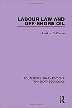 Labour Law and Off-Shore Oil (Routledge Library Editions: Transport Economics) (Volume 13)