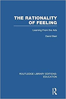 Book The Rationality of Feeling (RLE Edu K): Learning From the Arts (Routledge Library Editions: Education) by David Best (2014-06-10)