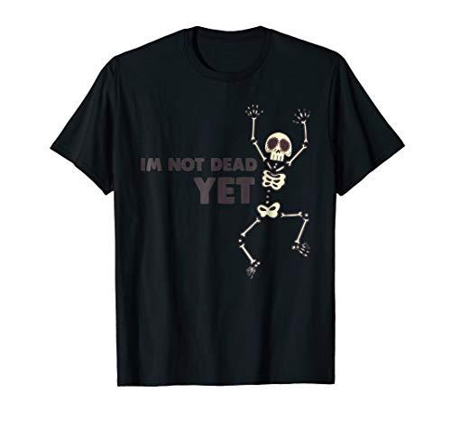 (I'm Not Dead Yet T Shirt)