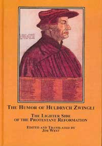 The Humor of Huldrych Zwingli: The Lighter Side of the Protestant Reformation