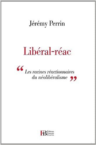 Livres Libéral-réac : Les racines réactionnaires du néolibéralisme epub pdf