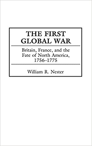 The First Global War: Britain, France, and the Fate of North America, 1756-1775