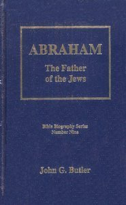 - Abraham : The Father of the Jews (Bible Biography Series, Number Nine) by John G. Butler (1998-08-02)