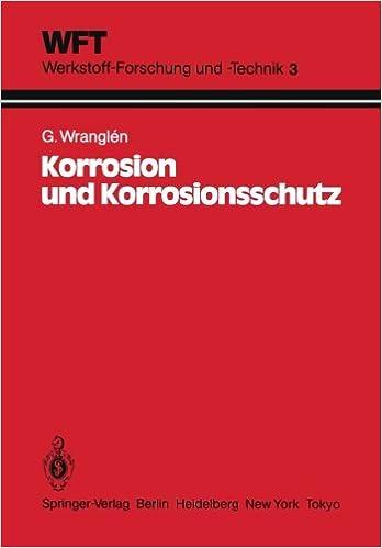 Korrosion und Korrosionsschutz: Grundlagen, Vorgänge, Schutzmaßnahmen, Prüfung (WFT Werkstoff-Forschung und -Technik)