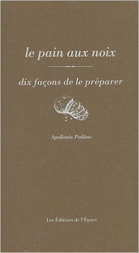 En ligne Le pain aux noix : Dix façons de le préparer pdf ebook