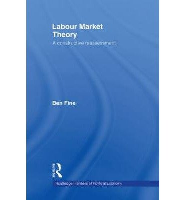 [(Labour Market Theory: A Constructive Reassessment )] [Author: Ben Fine] [Sep-2013]