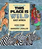 This Place is Wild: East Africa (Imagine Living Here)
