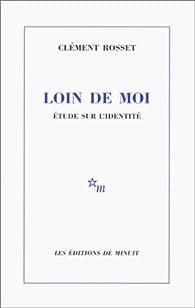 Loin de moi : Etude sur l'identité par Clément Rosset