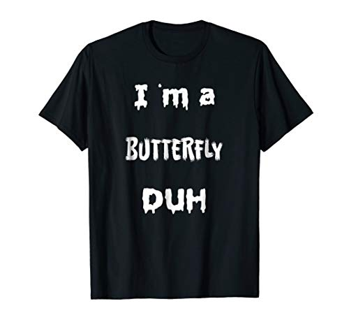 Easy I am Butterfly Duh T-Shirt Scary Last Minute Costumes]()