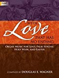 organ music for lent - With Love That Has No Ending: Organ Music for Lent, Palm Sunday, Holy Week, and Easter