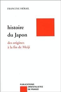 Histoire du Japon : Des origines à la fin de Meiji par Francine Hérail