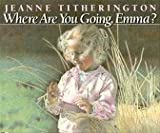Where Are You Going, Emma?, Jeanne Titherington, 0688070817