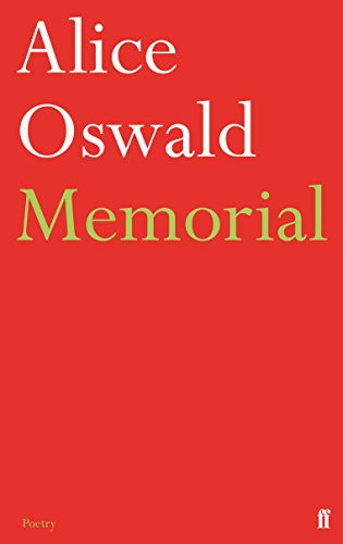 Memorial: An Excavation of the Iliad (Alice Memorial By Oswald)