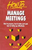 img - for How to Manage Meetings ; How to Prepare, How to Take Part and How to Follow up Effectively book / textbook / text book