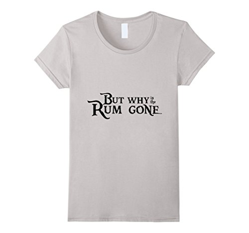Womens But Why Is The Rum Gone T-shirt Small Silver
