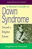 A Parent's Guide to down Syndrome, Siegfried M. Pueschel, 1557664528