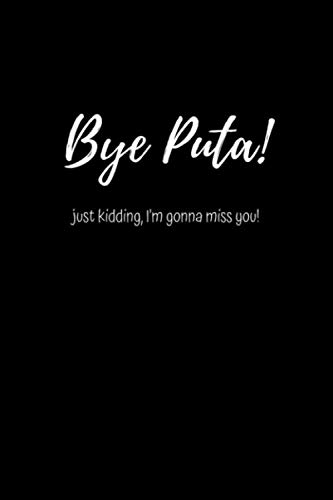 Bye Puta! Just kidding I'm Gonna Miss You!: Blank Lined Notebook and Funny Journal Gag Gift for Office Coworkers and Colleagues (Saying Goodbye To A Coworker In A Card)