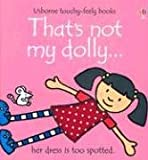 That's Not My Dolly, F. Watt and R. Wells, 0794506356