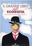 Il grande libro dell'ecodieta. Una nuova visione della salute