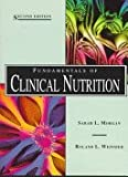 Fundamentals of Clinical Nutrition, Weinsier, Roland L. and Morgan, 080166571X