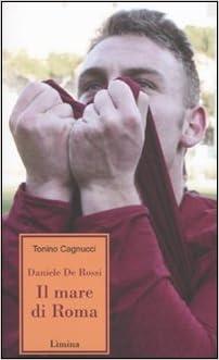Amazon.it: Daniele de Rossi. Il mare di Roma - Tonino Cagnucci - Libri
