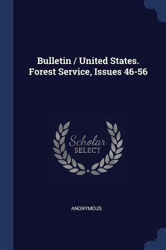 Bulletin / United States. Forest Service, Issues 46-56 ebook