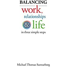 Balancing Work, Relationships & Life in Three Simple Steps