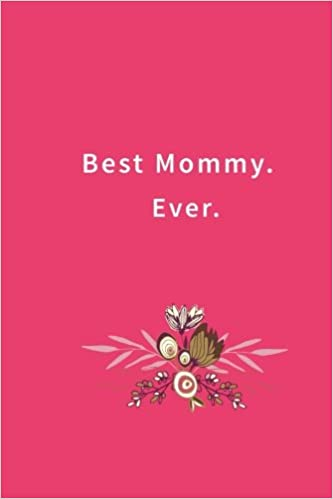 Best Mommy. Ever.: Lined notebook