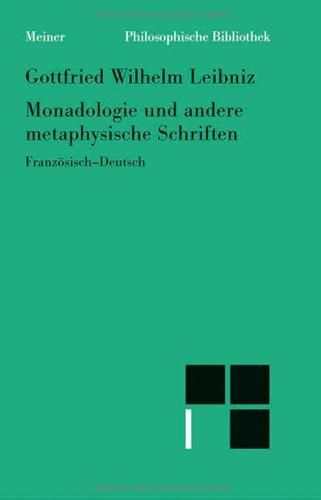 Monadologie und andere metaphysische Schriften: Discours de métaphysique; Monadologie; Principes de la nature et de la grace fondès en raison