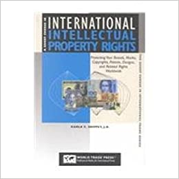 A Short Course In International Intellectual Property Rights Protecting Your Brands Marks Copyrights Patents Designs And Related Worldwide The