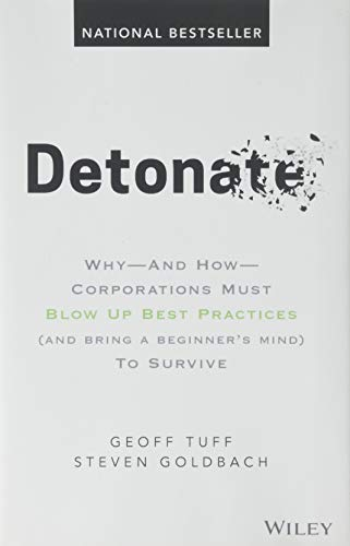 Detonate: Why - And How - Corporations Must Blow Up Best Practices (and bring a beginner's mind) To Survive (To How Run Corporation A)