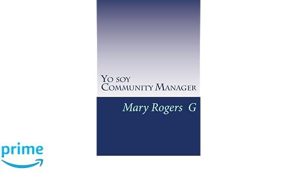 Yo soy Community Manager: Conceptos básicos para una nueva profesión: Amazon.es: Mary Rogers G: Libros