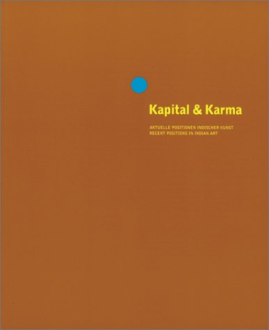 Kapital & Karma, Aktuelle Positionen indischer Kunst: Recent Positions in Indian Art