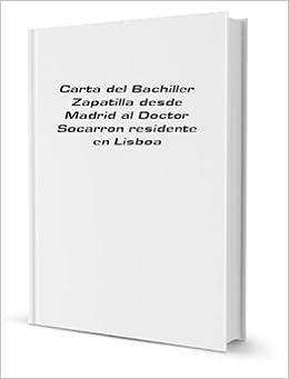 Carta del Bachiller Zapatilla desde Madrid al Doctor Socarron residente en Lisboa [FACSIMILE]: n/a: Amazon.com: Books