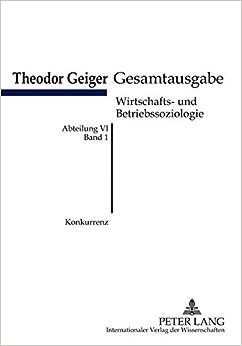 Konkurrenz: Eine Soziologische Analyse Theodor-Geiger Gesamtausgabe Abteilung VI: Wirtschafts- Und Betriebssoziologie. Bd. 1 Herausgegeben Und ... Rodax (Theodor-Geiger-Gesamtausgabe (Tgg))