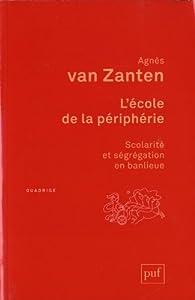 L'école de la périphérie. Scolarité et ségrégation en banlieue par Agnès Henriot-Van Zanten